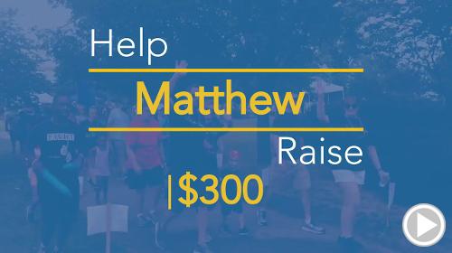 Help Matthew raise $300.00