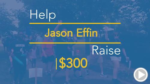 Help Jason Effin raise $300.00