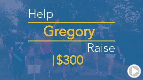 Help Gregory raise $300.00