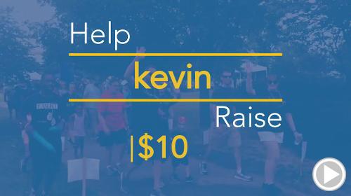 Help kevin raise $10.00