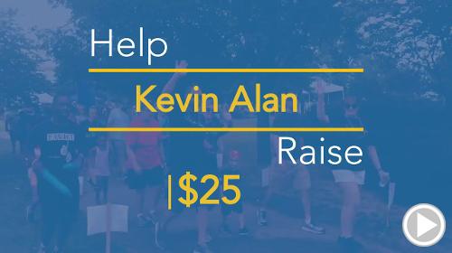 Help Kevin Alan raise $25.00
