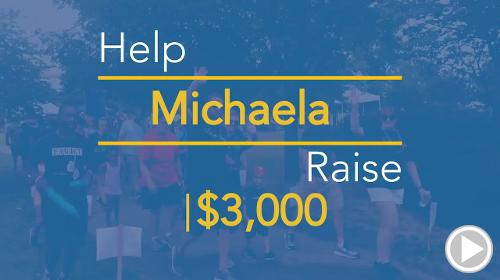 Help Michaela raise $3,000.00