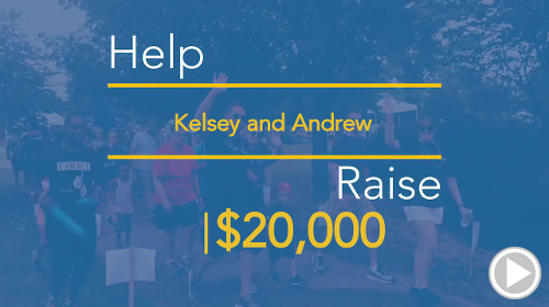 Help Kelsey and Andrew raise $15,000.00