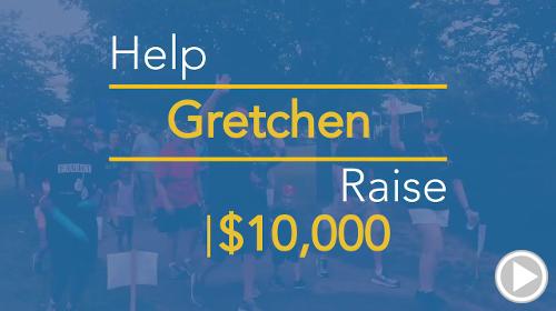 Help Gretchen raise $10,000.00