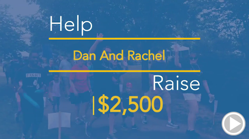Help Dan And Rachel raise $2,500.00