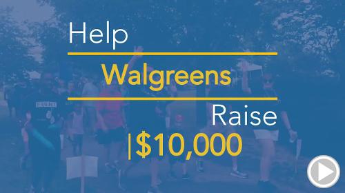 Help Walgreens raise $10,000.00