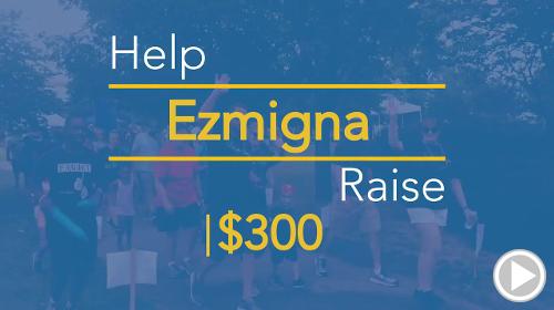 Help Ezmigna raise $300.00