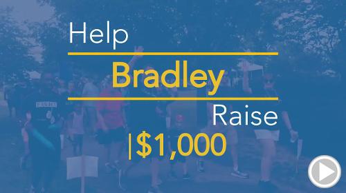 Help Bradley raise $1,000.00