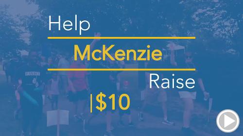 Help McKenzie raise $10.00