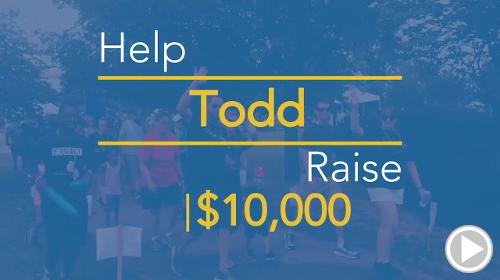 Help Todd raise $10,000.00