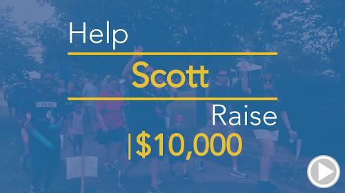 Help Scott raise $10,000.00