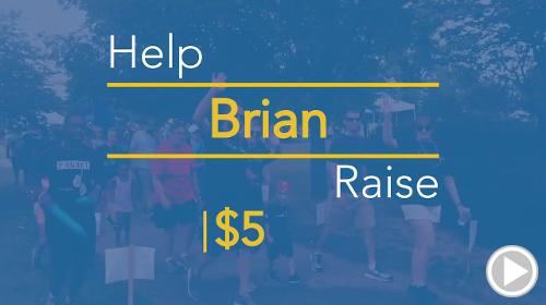 Help Brian raise $5.00