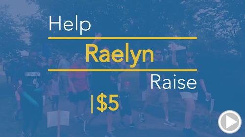 Help Raelyn raise $5.00