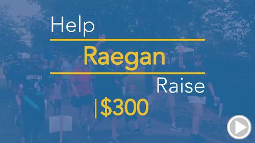 Help Raegan raise $300.00