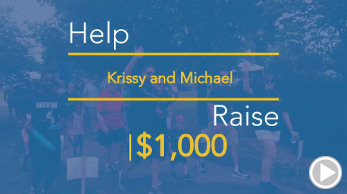 Help Krissy And Michael raise $1,000.00