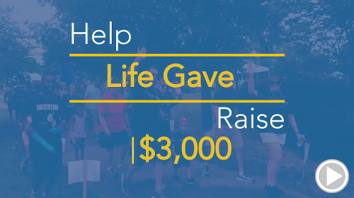Help Life Gave raise $3,000.00