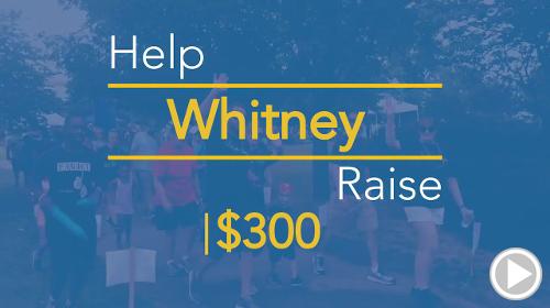 Help Whitney raise $300.00