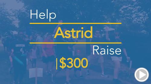 Help Astrid raise $300.00