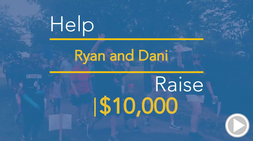 Help Ryan and Dani raise $10,000.00
