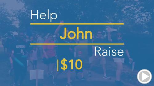 Help John raise $10.00
