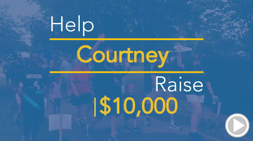 Help Courtney raise $10,000.00