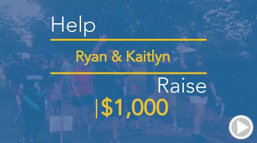 Help Ryan & Kaitlyn raise $1,000.00