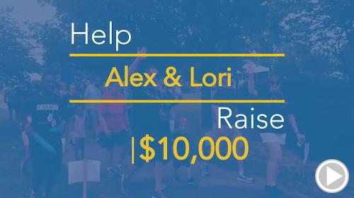 Help Alex & Lori raise $10,000.00