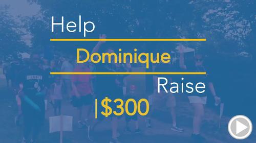 Help Dominique raise $300.00