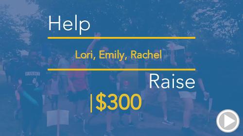 Help Lori, Emily, Rachel raise $500.00