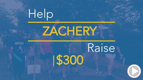 Help ZACHERY raise $300.00