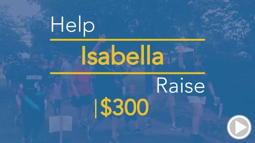 Help Isabella raise $300.00