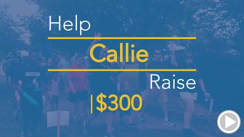 Help Callie raise $300.00