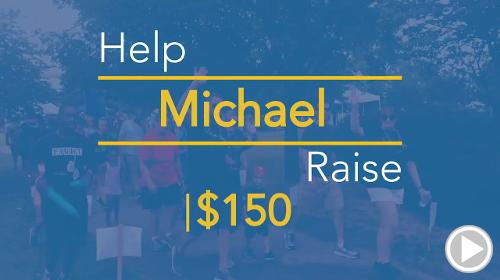 Help Michael raise $150.00