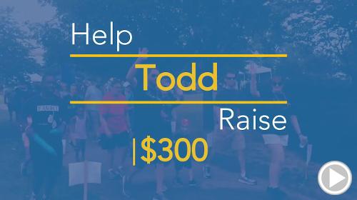 Help Todd raise $300.00