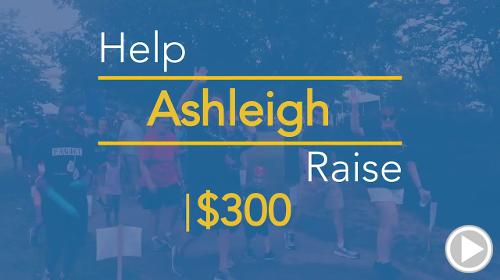 Help Ashleigh raise $300.00