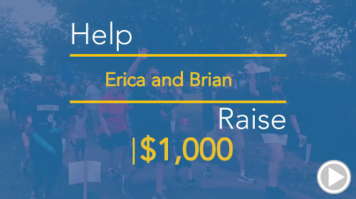Help Erica and Brian raise $1,000.00