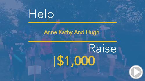 Help Anne Kathy And Hugh raise $1,000.00