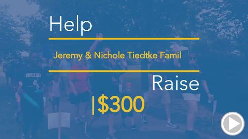 Help Jeremy & Nichole Tiedtke Family raise $300.00