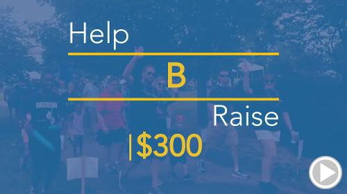 Help B raise $300.00