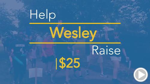 Help Wesley raise $25.00