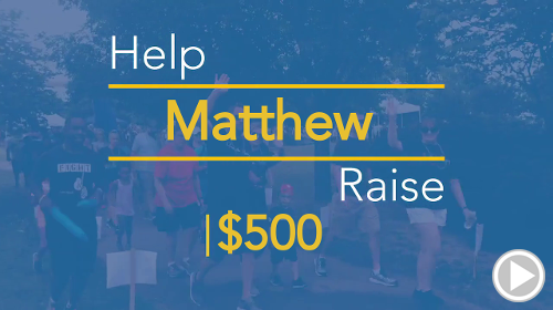 Help Matthew raise $500.00