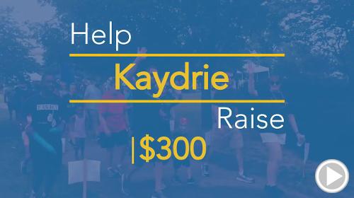 Help Kaydrie raise $300.00