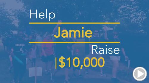 Help Jamie raise $10,000.00