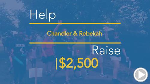 Help Chandler & Rebekah raise $2,500.00