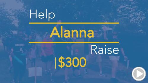Help Alanna raise $300.00