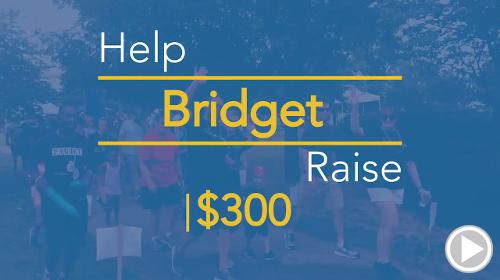 Help Bridget raise $300.00