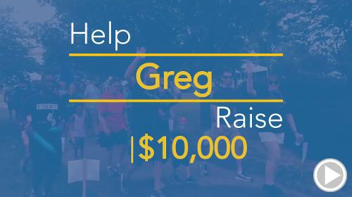 Help Greg raise $10,000.00