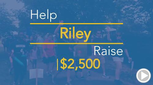 Help Riley raise $2,500.00