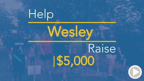 Help Wesley raise $5,000.00